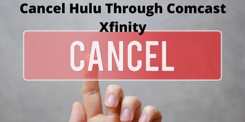 Cancel Your Hulu Subscription Through Comcast Xfinity