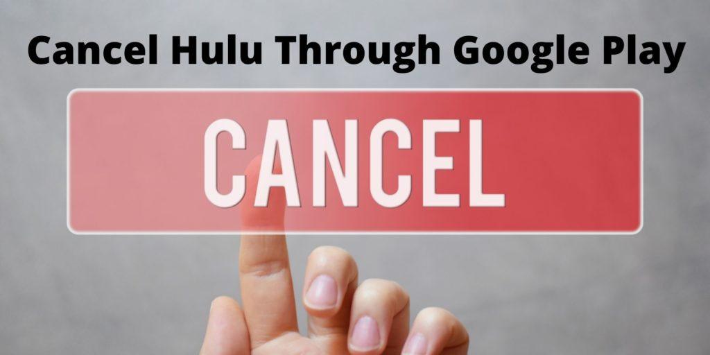 Cancel Hulu  Subscription Through Google Play