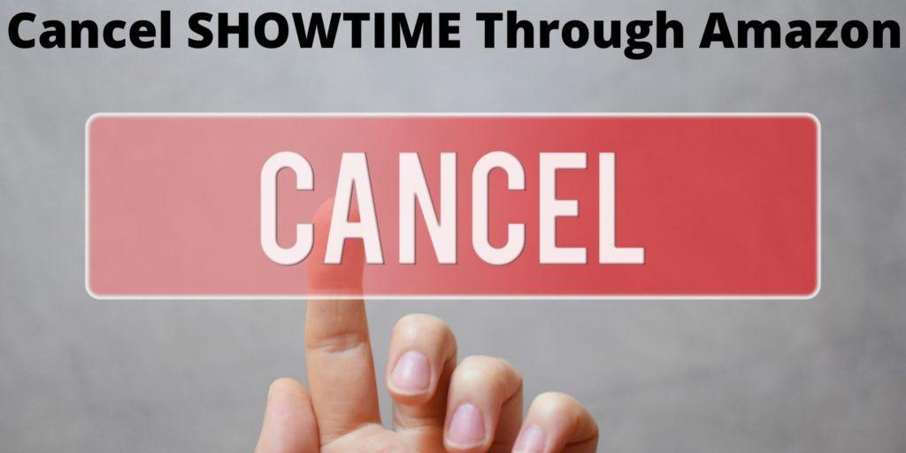 Cancel SHOWTIME  Subscription Through Amazon Prime