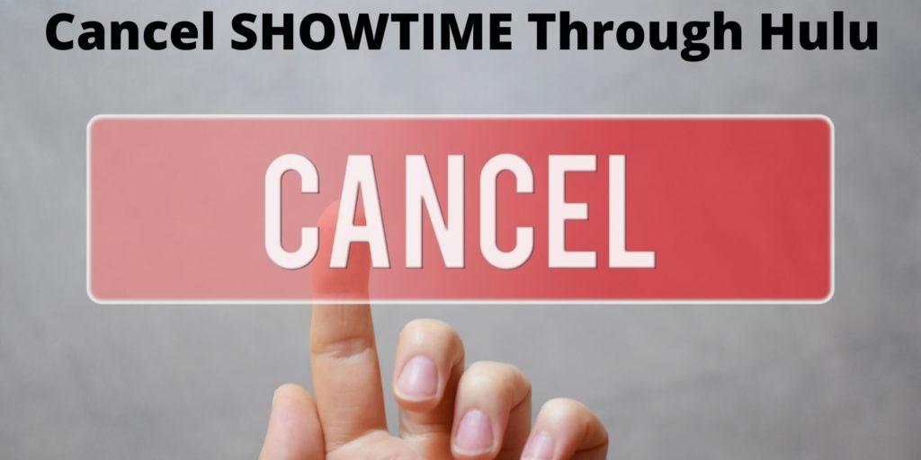 Cancel SHOWTIME  Subscription Through Hulu