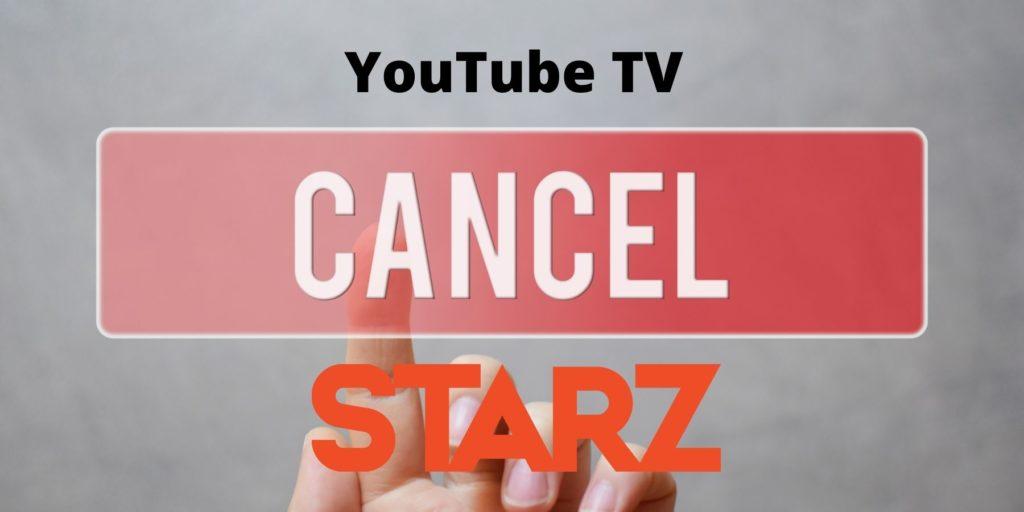 cancel starz subscription through YouTube TV