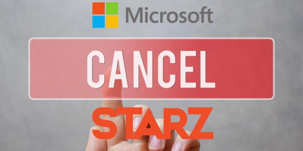 Cancel Starz if you signed up through Microsoft.